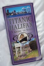 Titanic Halifax - A Guide to the Sites by Alan Jeffers & Rob Gordon